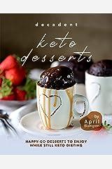 Decadent Keto Desserts: Happy-Go Desserts to Enjoy While Still Keto Dieting Kindle Edition