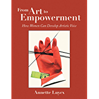 From Art to Empowerment: How Women Can Develop Artistic Voice (English Edition)