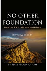 No Other Foundation: Upon This Rock I will Build My Ekklesia Kindle Edition