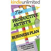 The Productive Artist's Business Plan: 7 Steps To Build Your Freelance Creative Life