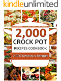 Crock Pot: 2,000 Crock Pot Recipes Cookbook (Crock Pot Recipes, Slow Cooker Recipes, Dump Meals Recipes, Dump Dinner Recipes, Freezer Meals Recipes, Crock Pot Cookbook) (English Edition)