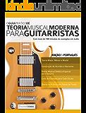 O Guia Prático de Teoria Musical Moderna para Guitarristas: Com mais de 180 minutos de exemplos em áudio (Teoria da…