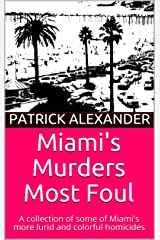 Miami's Murders Most Foul: A collection of some of Miami's more lurid and colorful homicides (South Florida Tales Book 1) Kindle Edition