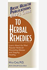 User's Guide to Herbal Remedies: Learn About the Most Popular Herbs for Preventing Disease and Staying Healthy (Basic Health Publications User's Guide) Paperback