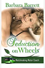 Seduction on Wheels (The Matchmaking Motor Coach Series Book 2) Kindle Edition