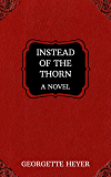 Instead of the Thorn (Lost Heyer Novels Book 2)
