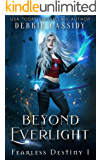 Beyond Everlight: an Urban Fantasy Novel (Fearless Destiny Book 1)