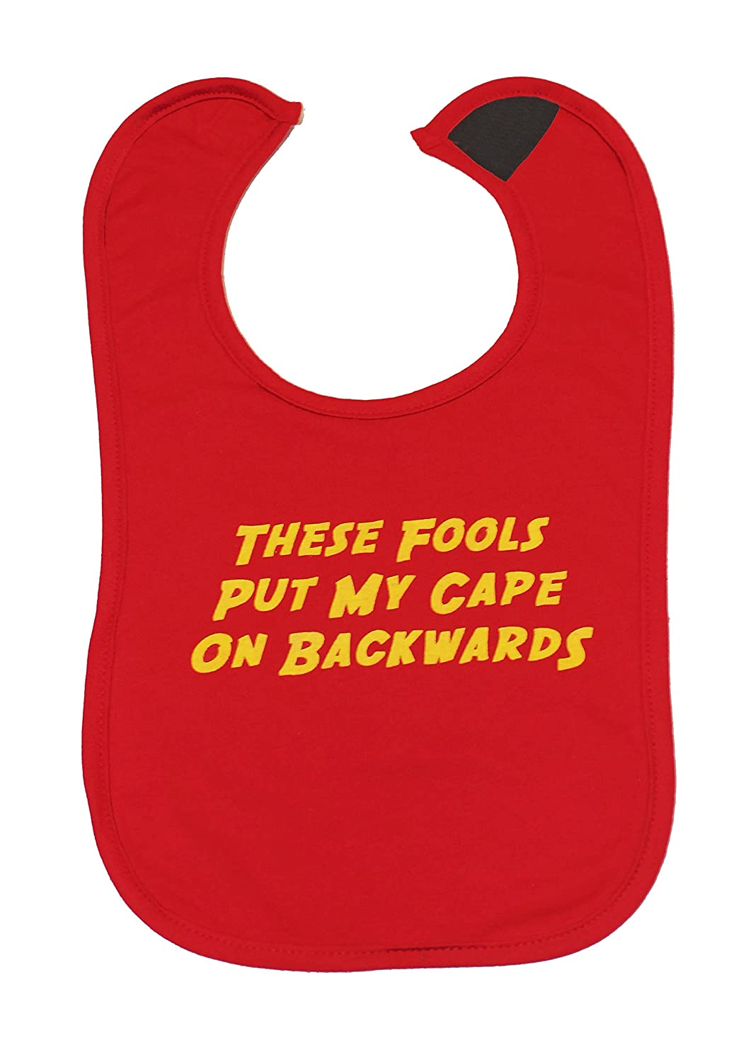 BIRTH GIFT THESE FOOLS PUT MY CAPE ON BACKWARDS Personalised Baby//Toddler Bib