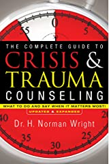 The Complete Guide to Crisis & Trauma Counseling: What to Do and Say When It Matters Most! Kindle Edition
