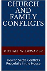 CHURCH AND FAMILY CONFLICTS: How to Settle Conflicts Peacefully in the House Kindle Edition