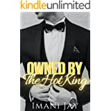 Owned By The Hot King: Instalove Billionaire Royalty Romance (Owned By The Royal Bad Boys Book 1)