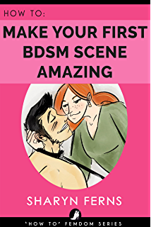 FEMDOM: How To Make Your First BDSM Scene Amazing: Femdom Guide For Dominant  Women