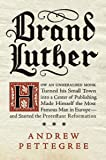 Brand Luther: How an Unheralded Monk Turned His