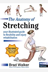 The Anatomy of Stretching, Second Edition: Your Illustrated Guide to Flexibility and Injury Rehabilitation Kindle Edition