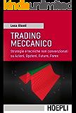 Trading meccanico: Strategie e tecniche non convenzionali su Azioni, Opzioni, Future, Forex