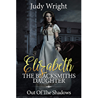 Elizabeth: The Blacksmiths Daughter : Out Of The Shadows (English Edition)
