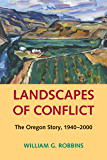 Landscapes of Conflict: The Oregon Story, 1940-2000 (Weyerhaeuser Environmental Books)