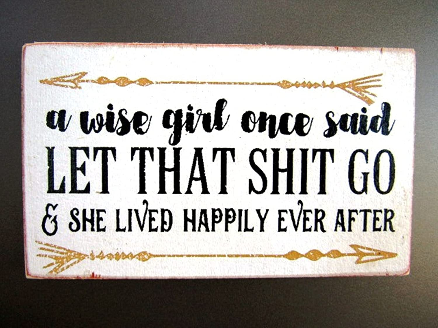 a wise girl once said Let that shit go /& she lived happily ever after 2868 MAGNET 3x5
