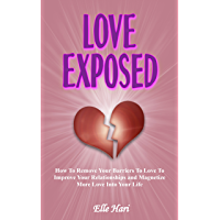 Love Exposed: How to Remove Your Barriers to Love to Improve Your Relationships and Magnetize More Love Into Your Life (English Edition)