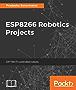 ESP8266 Robotics Projects: DIY Wi-Fi controlled robots