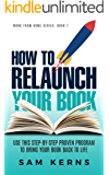 How to Relaunch Your Book: Use this Step-by-Step Proven Program to Bring Your Book Back to Life: (Work from Home Series: Book 7)