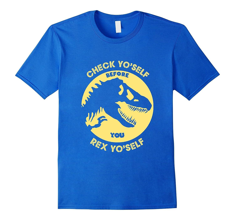 Check YoSelf Before You Rex YoSelf Funny Dinosaur T-Shirt-RT