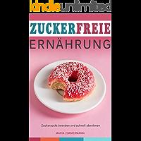 Zuckerfreie Ernährung Zuckersucht beenden und schnell abnehmen (German Edition) book cover