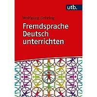 Fremdsprache Deutsch unterrichten: Kompetenzorientierte Methoden für DaF und DaZ
