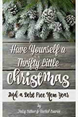 Have Yourself a Thrifty Little Christmas: And a Debt-Free New Year Kindle Edition