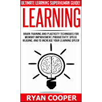 Learning: Ultimate Learning Superhuman Guide! - Brain Training And Plasticity Techniques For Memory Improvement, Productivity, Speed Reading, And To Increase ... Thinking, NLP, Teaching) (English Edition)