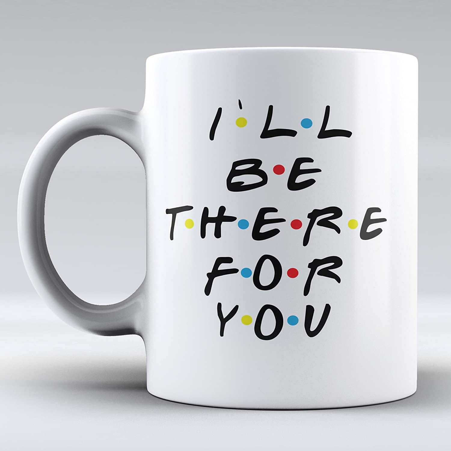 Amazon.com: Funny Mug   I`ll Be There For You   Mug Inspired By Friends    Coffee Mug   Quote Inspired By Friends   Funny   Gifts   Ceramic Coffee Mug    Best ...