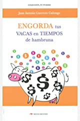 Engorda tus vacas en tiempo de hambruna: Recomendaciones e ideas para conseguir estabilidad financiera, aunque exista crisis económica (Spanish Edition)