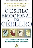 O estilo emocional do cérebro: Como o funcionamento cerebral afeta  sua maneira de pensar, sentir e viver