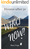 Divorce after 50. WHAT NOW?