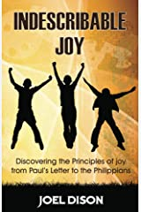 Indescribable Joy: Discovering the Principles of Joy from Paul's Letter to the Philippians Kindle Edition