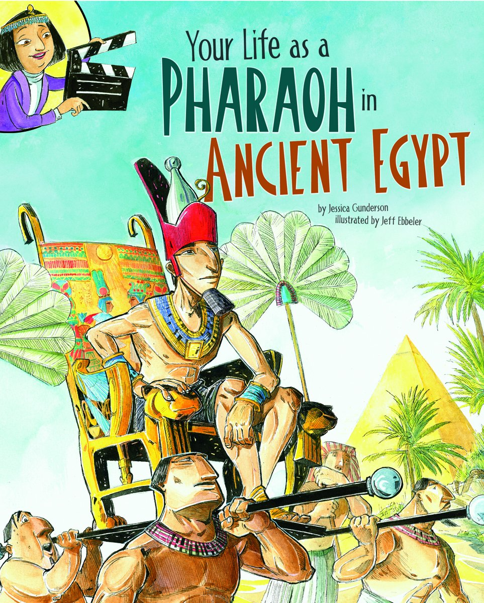 Your Life as a Pharaoh in Ancient Egypt (The Way It Was)