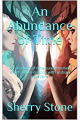 An Abundance of Time: A collection of time travel themed short stories dealing with lesbian situations. Kindle Edition