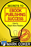 Secrets to Ebook Publishing Success (Smashwords Guides 3)