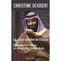 Le prince mystère de l'Arabie: Mohammed Ben Salman, les mirages d'un pouvoir absolu