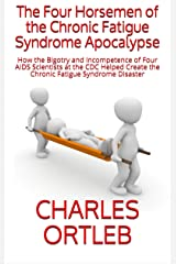 The Four Horsemen of the Chronic Fatigue Syndrome Apocalypse: How the Bigotry and Incompetence of Four AIDS Scientists at the CDC Helped Create the Chronic Fatigue Syndrome Disaster (English Edition) Edición Kindle