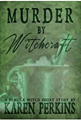 Murder by Witchcraft: A Pendle Witch Short Story (The Great Northern Witch Hunts Book 1) Kindle Edition