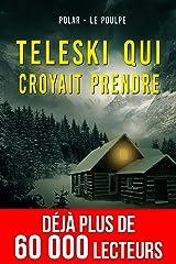 Téléski qui croyait prendre (Polar à Suspense des Enquêtes du Poulpe) (French Edition) Kindle Edition