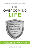 The Overcoming Life: But be ye doers of the word, and not hearers only, deceiving your own selves – James 1:22 (Updated and Annotated)