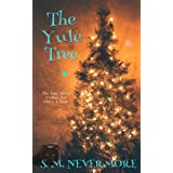 The Yule Tree: The Yule Spirit Comes But Once A Year