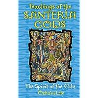 Teachings of the Santería Gods: The Spirit of the Odu