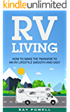 RV Living: How to Make the Transfer to an RV Lifestyle Smooth and Easy in 2017 (Freedom Lifestyle)