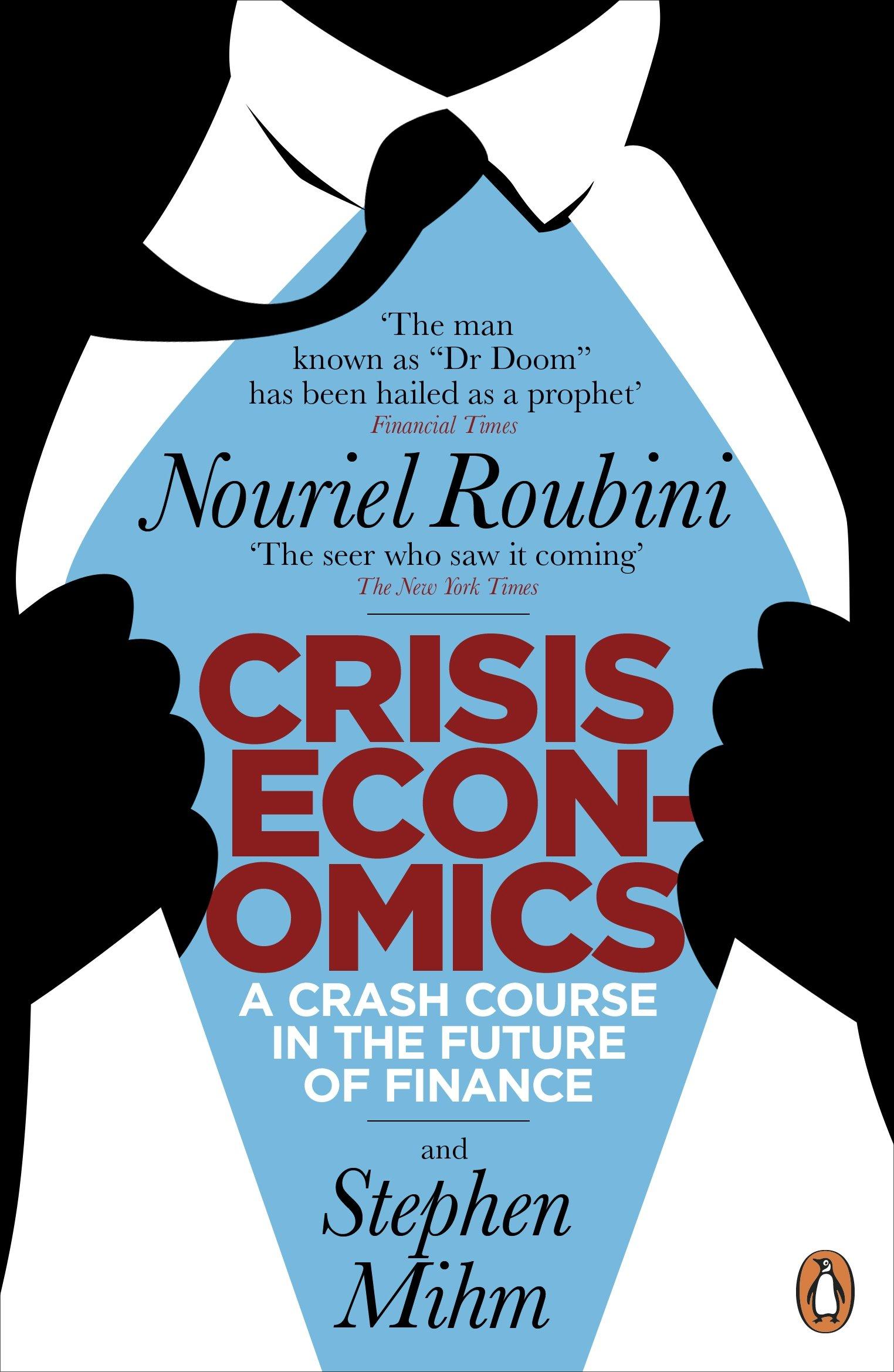 Crisis economics a crash course in the future of finance amazon co uk nouriel roubini stephen mihm 8580001453248 books