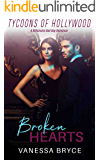 Broken Hearts: A Billionaire Bad Boy Romance (Tycoons of Hollywood Book 1)