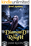 Diamond in the Rough: Semester One: Jewel Academy Book One