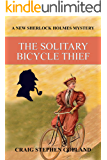 The Solitary Bicycle Thief: A New Sherlock Holmes Mystery (New Sherlock Holmes Mysteries Book 33)